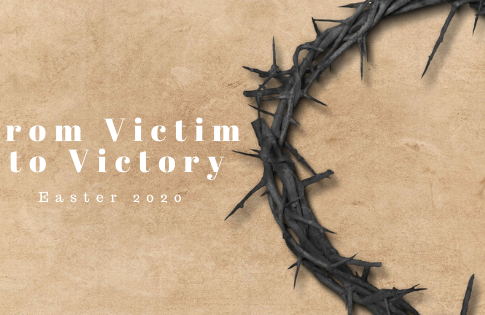 April 12th, 2020: From Victim to Victory